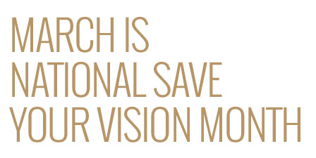 March is National Save Your Vision Month: What Are Your Plans?